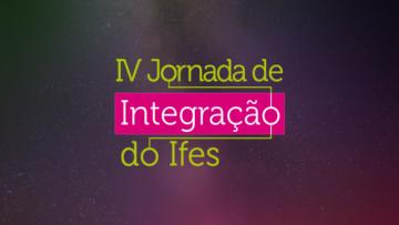 IV Jornada de Integração do Ifes começa nesta segunda-feira (30)